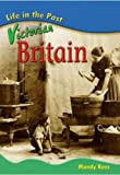 Mandy Ross: Victorian Britain (Life in the Past) (Life in the Past)