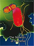 Robert Snedden: The Benefits of Bacteria (Microlife) (Microlife)