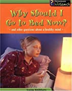 Why Should I Go to Bed Now?: And Other…