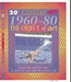 Oliver, Clare: 60s and 70s the Object of Art (20th Century Art)