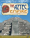 Nicholas Saunders: The Aztec Empire (Excavating the Past) (Excavating the Past)
