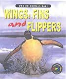 Miles, Elizabeth: Why Do Animals Have Wings, Fins and Flippers?