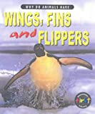 Elizabeth Miles: Why Do Animals Have Wings, Fins and Flippers? (Why Do Animals Have) (Why Do Animals Have)