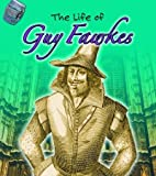 The Life of Guy Fawkes by Emma Lynch