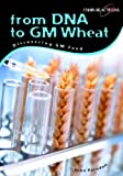 John Farndon: From DNA to GM Wheat: Discovering Genetically Modified Food : Discovering Genetically Modified Food (Chain Reactions): Discovering Genetically Modified Food (Chain Reactions)