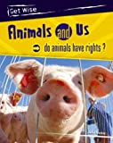 Bingham, Jane: Animals and Us: Do Animals Have Rights? (Get Wise)