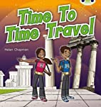 Time to Time Travel (Bug Club) by Helen…