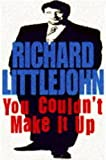 Littlejohn, Richard: You Couldn't Make It Up