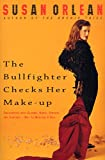 SUSAN ORLEAN: THE BULLFIGHTER CHECKS HER MAKE-UP