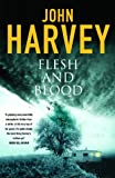 Harvey, John: Flesh &amp; Blood