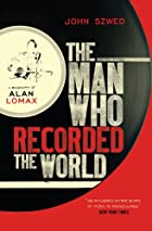 Alan Lomax: The Man Who Recorded the World…