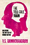 Ramachandran, V. S.: The Tell-Tale Brain: Unlocking the Mystery of Human Nature