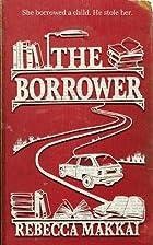The Borrower: A Novel by Rebecca Makkai