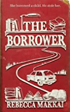 The Borrower: A Novel by Rebecca Makkai