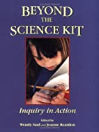 Beyond the Science Kit: Inquiry in Action by…
