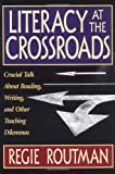 Routman, Regie: Literacy at the Crossroads: Crucial Talk About Reading, Writing, and Other Teaching Dilemmas