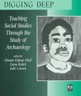 Wolf, Dennie: Digging Deep: Teaching Social Studies Through the Study of Archaeology (Moving Middle Schools)