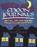 Chancer, Joni: Moon Journals: Writing, Art, and Inquiry Through Focused Nature Study
