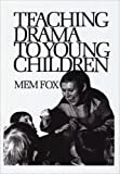 Fox, Mem: Teaching Drama to Young Children