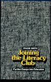Smith, Frank: Joining the Literacy Club: Further Essays into Education