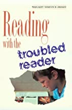 Reading with the Troubled Reader by Margaret…