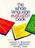 The Whole Language Evaluation Book by Yetta…