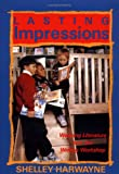 Harwayne, Shelley: Lasting Impressions: Weaving Literature into the Writing Workshop