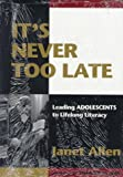 Allen, Janet: It's Never Too Late: Leading Adolescents to Lifelong Literacy