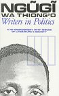 Thiong'O, Ngugi Wa: Writers in Politics (Studies in African Literature)