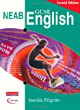 Pilgrim, Imelda: NEAB GCSE English (Neab GCSE English and English Literature)