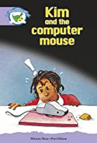 Kim and the Computer Mouse (Storyworlds) by…
