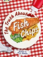 The Truth About Fish and Chips: Non-Fiction…