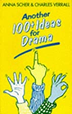 Another 100 + ideas for drama by Anna Scher