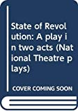 Bolt, Robert: State of Revolution: A play in two acts (National Theatre plays)