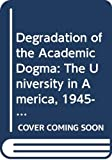 Nisbet, Robert: Degradation of the Academic Dogma: The University in America, 1945-70