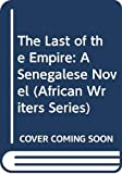 Ousmane, Sembene: The Last of the Empire: A Senegalese Novel