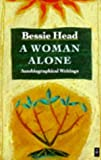 Head, Bessie: A Woman Alone: Autobiographical Writings