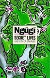 Ngugi wa Thiong'o: SECRET LIVES (African Writers Series)
