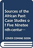 Robinson, David: Sources of the African Past: Case Studies of Five Nineteenth-century African Societies
