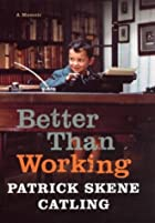 Better Than Working by Patrick Skene Catling
