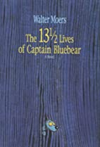 The 13 1/2 Lives of Captain Bluebear by…