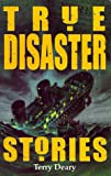 Deary, Terry: True Disaster Stories (True Stories)