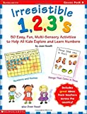 Novelli, Joan: Irresistible 1,2,3s: 50 Easy, Fun Multi-Sensory Activities to Help All Kids Explore and Learn Numbers