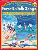 West, Tracey: Teaching American History With Favorite Folk Songs: 12 Songs on CD, Song Sheets, and Activities That Teach Key Topics and Help Kids Connect With the People and Events That Shaped Our History