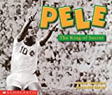 Canizares, Susan: Pele, the King of Soccer (Social Studies: Emergent Readers)