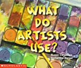 Canizares, Susan: What Do Artists Use? (Learning Center Emergent Readers)