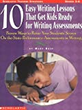 Rose, Mary: 10 Easy Writing Lessons That Get Kids Ready for Writing Assessments: Proven Ways to Raise Your Students&#39; Scores on the State Performance Assessments in Writing