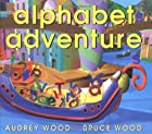 Alphabet Adventure by Audrey Wood