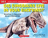 Berger, Melvin: Scholastic Q & A: Did Dinosaurs Live In Your Backyard? (Scholastic Question & Answer)