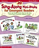 Fleming, Maria: 20 Sing-Along Mini-Books for Emergent Readers: Sweet and Simple Stories That Can Be Sung to the Tunes of Favorite Children's Songs
